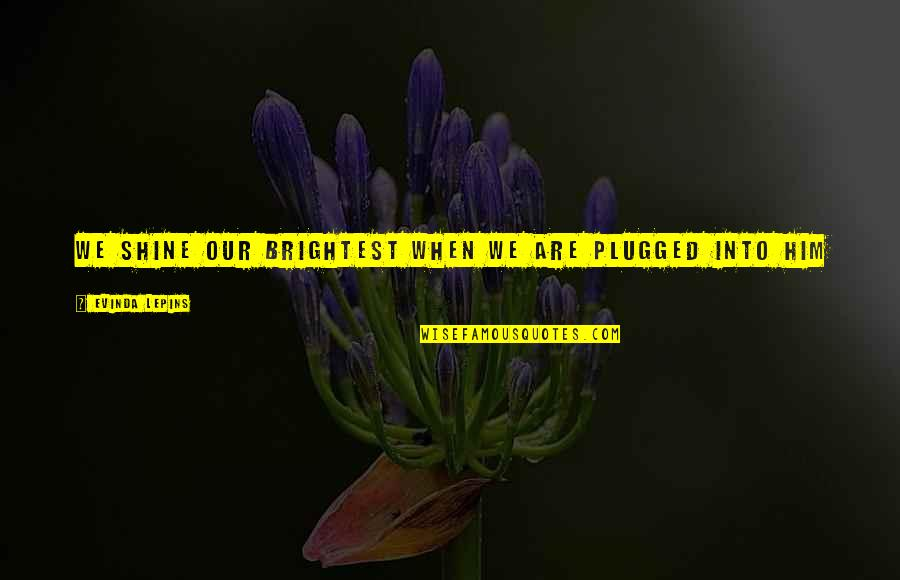 Shine So Bright Quotes By Evinda Lepins: We shine our brightest when we are plugged
