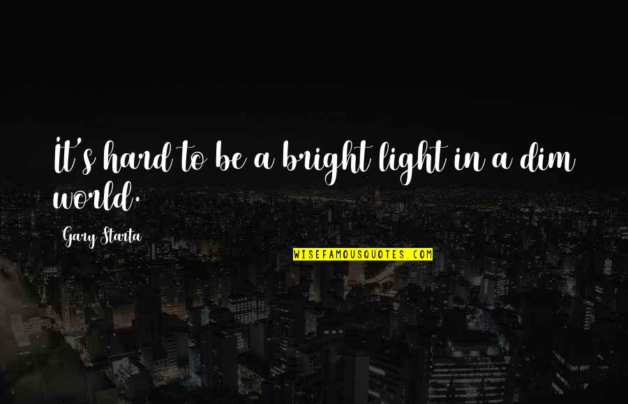 Shine So Bright Quotes By Gary Starta: It's hard to be a bright light in