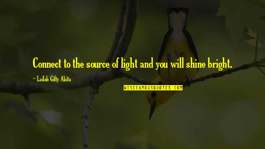 Shine So Bright Quotes By Lailah Gifty Akita: Connect to the source of light and you