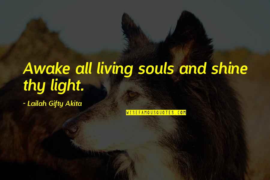 Shine So Bright Quotes By Lailah Gifty Akita: Awake all living souls and shine thy light.
