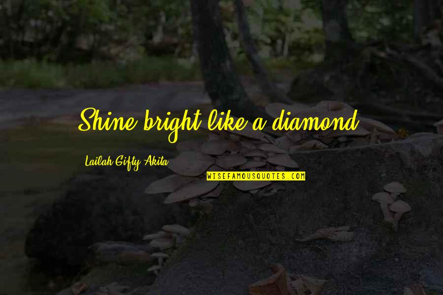 Shine So Bright Quotes By Lailah Gifty Akita: Shine bright like a diamond.