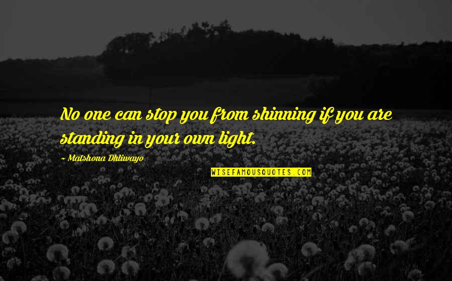 Shine So Bright Quotes By Matshona Dhliwayo: No one can stop you from shinning if