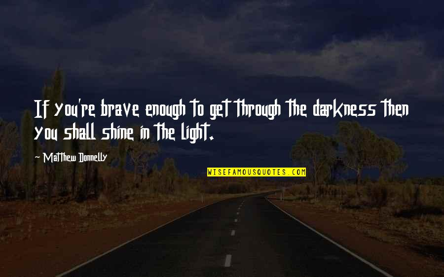 Shine So Bright Quotes By Matthew Donnelly: If you're brave enough to get through the