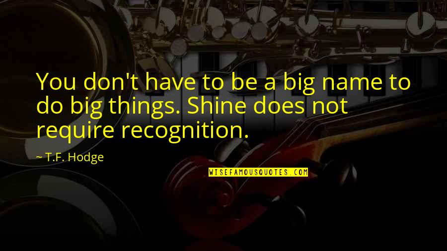 Shine So Bright Quotes By T.F. Hodge: You don't have to be a big name