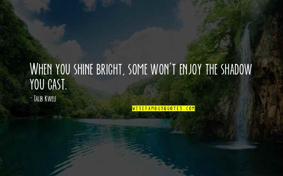 Shine So Bright Quotes By Talib Kweli: When you shine bright, some won't enjoy the