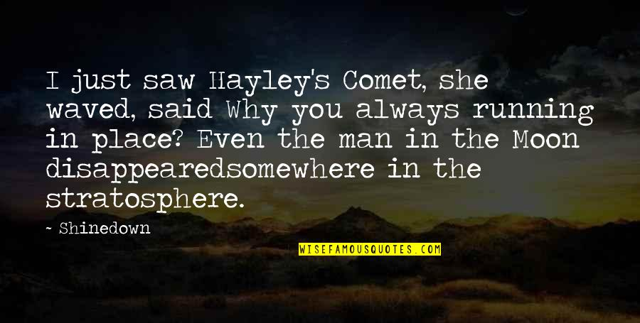 Shinedown Quotes By Shinedown: I just saw Hayley's Comet, she waved, said