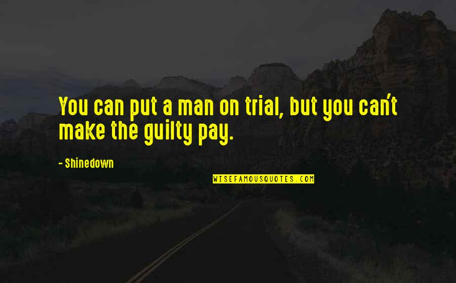 Shinedown Quotes By Shinedown: You can put a man on trial, but