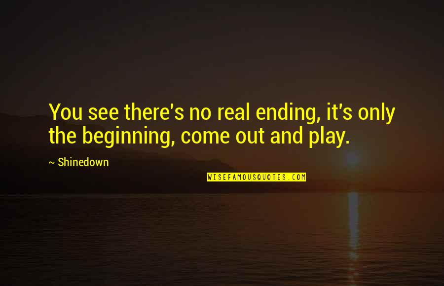 Shinedown Quotes By Shinedown: You see there's no real ending, it's only