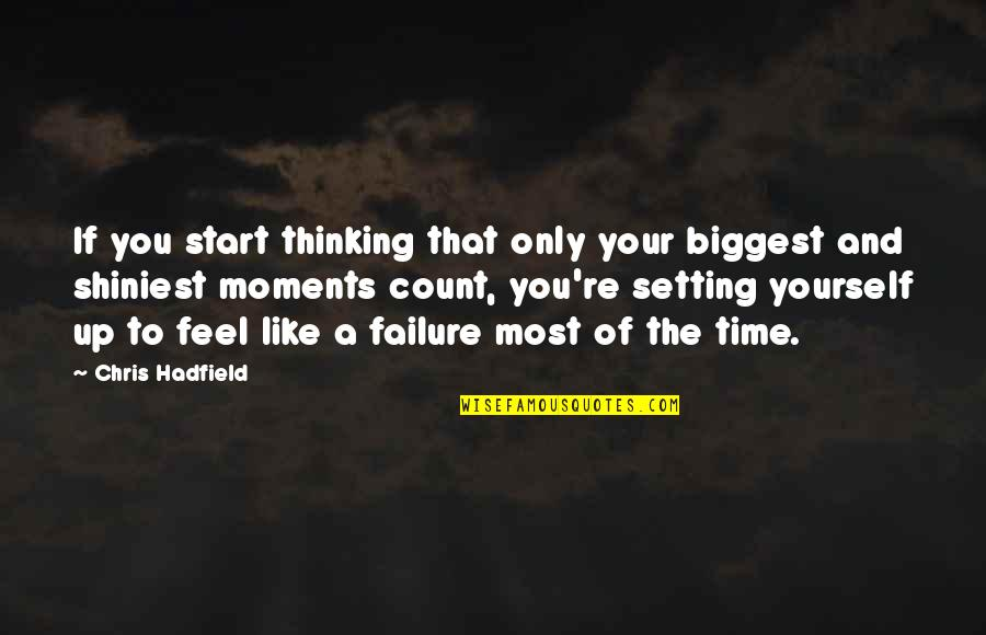 Shiniest Quotes By Chris Hadfield: If you start thinking that only your biggest