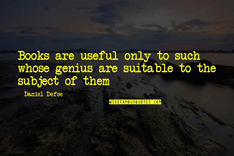 Shiniest Quotes By Daniel Defoe: Books are useful only to such whose genius