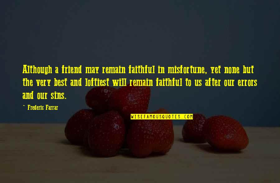 Shiniest Quotes By Frederic Farrar: Although a friend may remain faithful in misfortune,