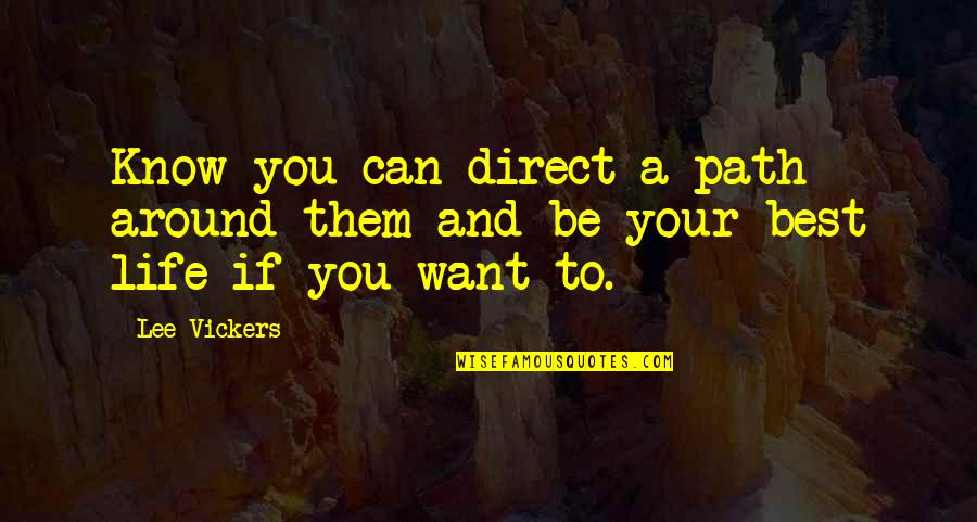 Shiniest Quotes By Lee Vickers: Know you can direct a path around them