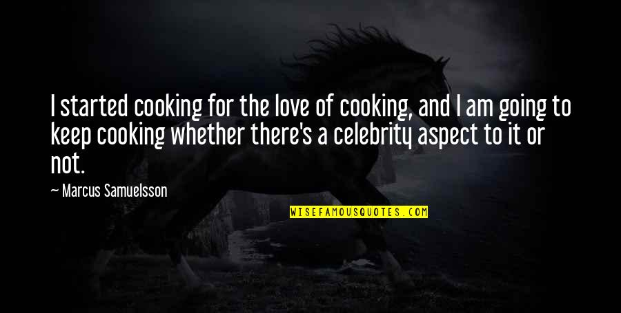 Shiniest Quotes By Marcus Samuelsson: I started cooking for the love of cooking,
