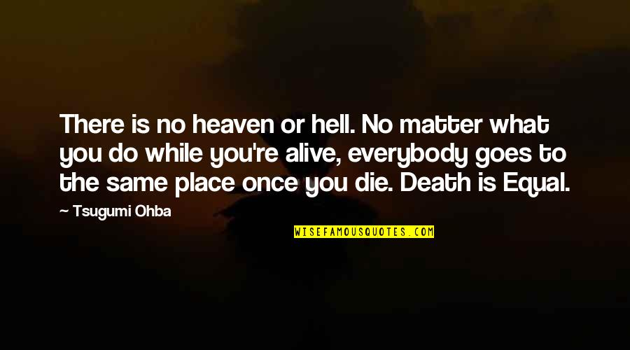 Shinigami Ryuk Quotes By Tsugumi Ohba: There is no heaven or hell. No matter