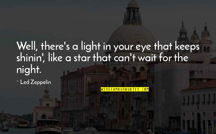 Shinin Quotes By Led Zeppelin: Well, there's a light in your eye that