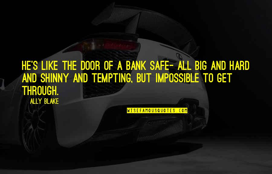 Shinny Quotes By Ally Blake: He's like the door of a bank safe-