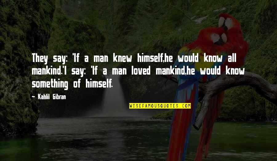 Shinobi Movie Quotes By Kahlil Gibran: They say: 'If a man knew himself,he would