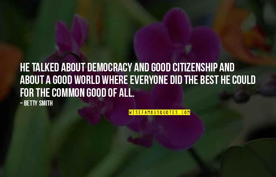 Shinoda Bolen Quotes By Betty Smith: He talked about democracy and good citizenship and