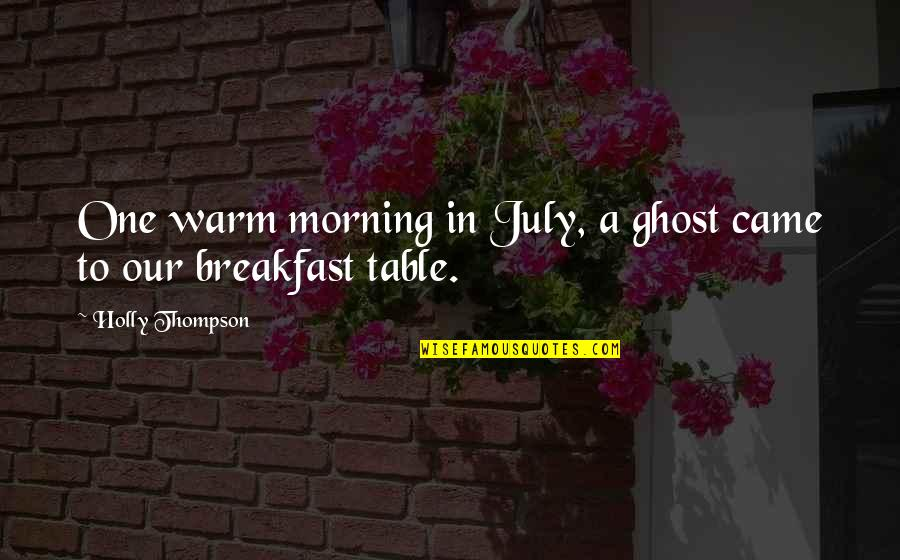 Shinoda Bolen Quotes By Holly Thompson: One warm morning in July, a ghost came