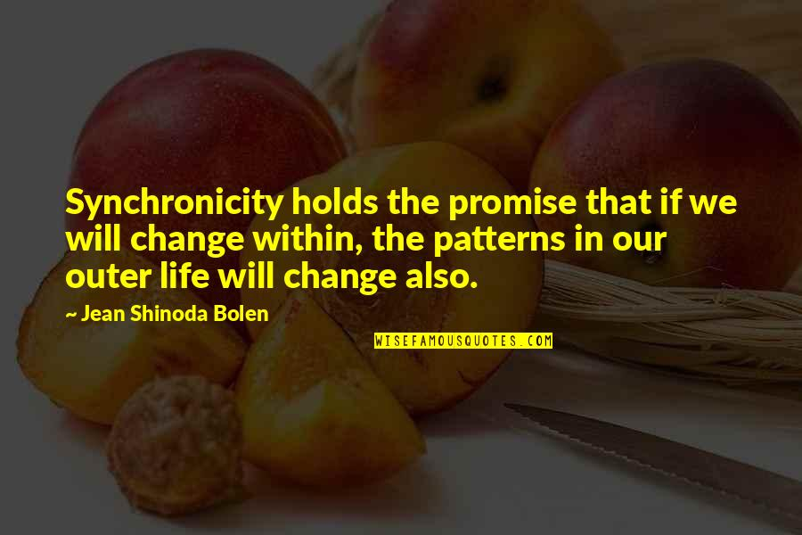 Shinoda Bolen Quotes By Jean Shinoda Bolen: Synchronicity holds the promise that if we will