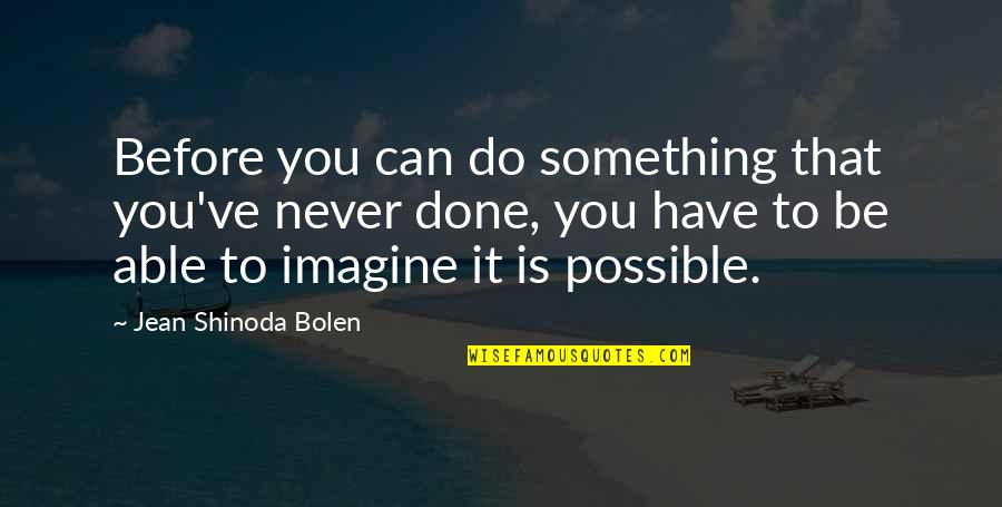 Shinoda Bolen Quotes By Jean Shinoda Bolen: Before you can do something that you've never