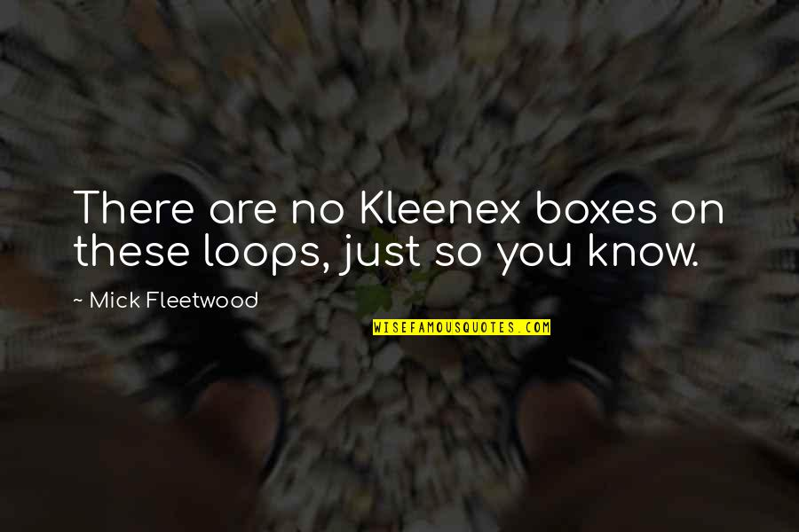 Shinoda Bolen Quotes By Mick Fleetwood: There are no Kleenex boxes on these loops,