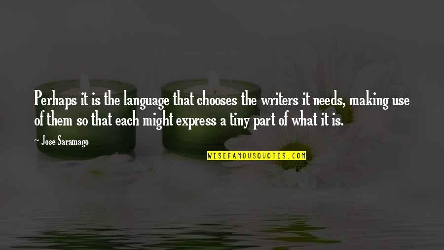 Shiori Shiomiya Quotes By Jose Saramago: Perhaps it is the language that chooses the