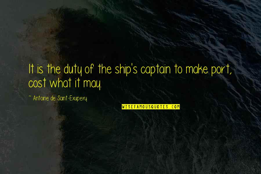 Ships And Captains Quotes By Antoine De Saint-Exupery: It is the duty of the ship's captain