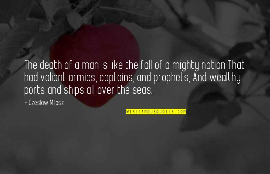 Ships And Captains Quotes By Czeslaw Milosz: The death of a man is like the