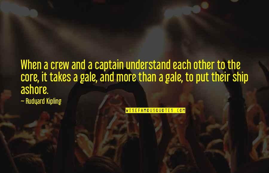 Ships And Captains Quotes By Rudyard Kipling: When a crew and a captain understand each
