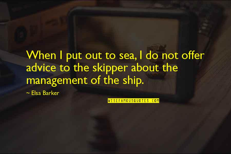 Ships And The Sea Quotes By Elsa Barker: When I put out to sea, I do