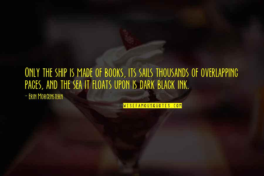 Ships And The Sea Quotes By Erin Morgenstern: Only the ship is made of books, its