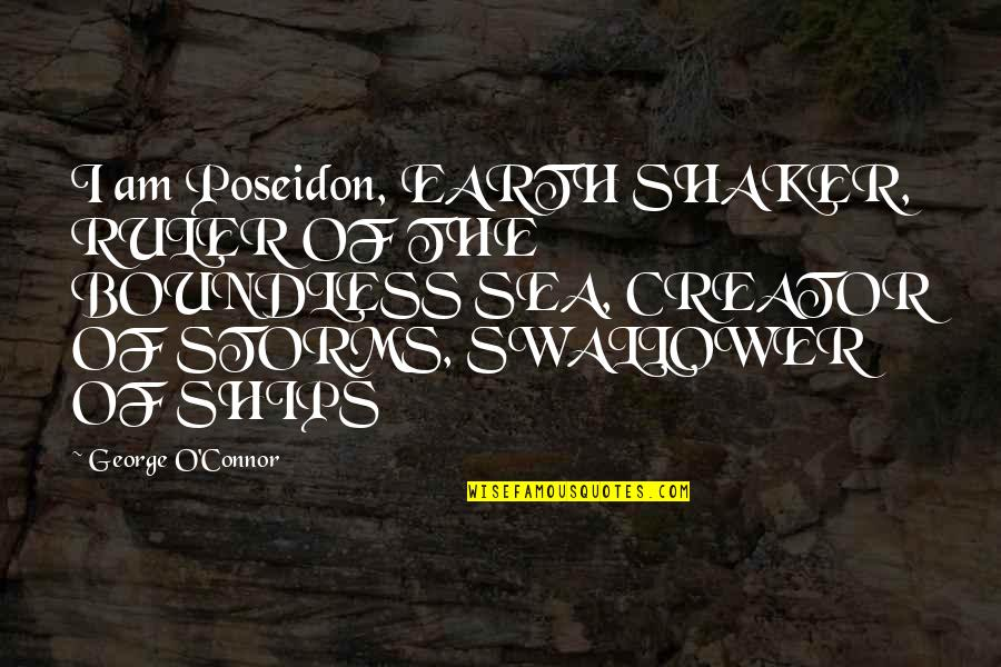 Ships And The Sea Quotes By George O'Connor: I am Poseidon, EARTH SHAKER, RULER OF THE