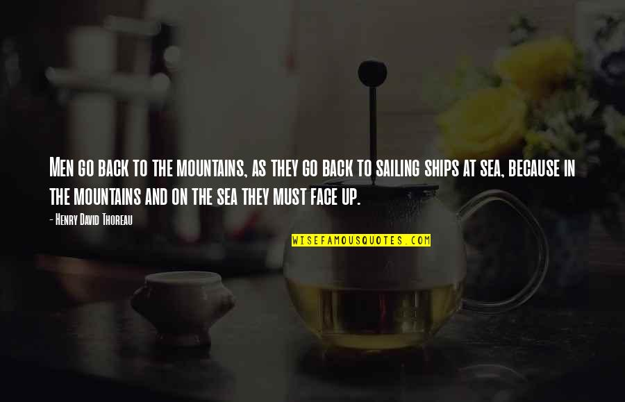 Ships And The Sea Quotes By Henry David Thoreau: Men go back to the mountains, as they