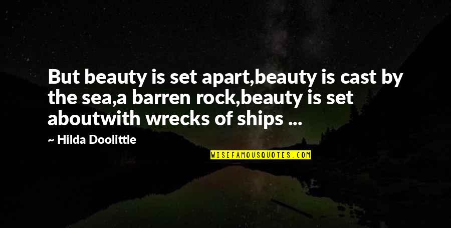 Ships And The Sea Quotes By Hilda Doolittle: But beauty is set apart,beauty is cast by