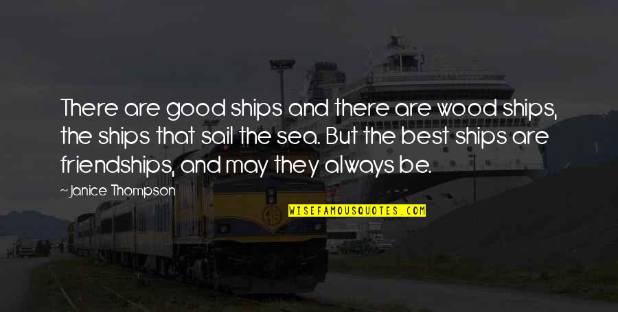 Ships And The Sea Quotes By Janice Thompson: There are good ships and there are wood