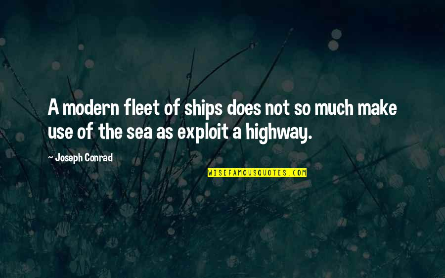 Ships And The Sea Quotes By Joseph Conrad: A modern fleet of ships does not so