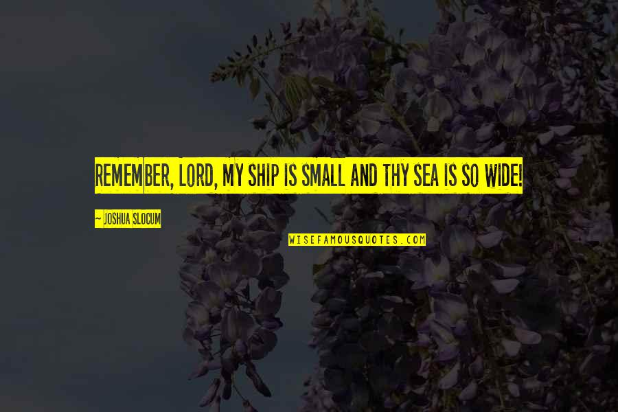Ships And The Sea Quotes By Joshua Slocum: Remember, Lord, my ship is small and thy