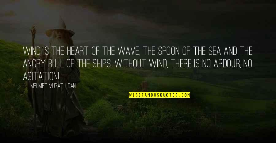 Ships And The Sea Quotes By Mehmet Murat Ildan: Wind is the heart of the wave, the
