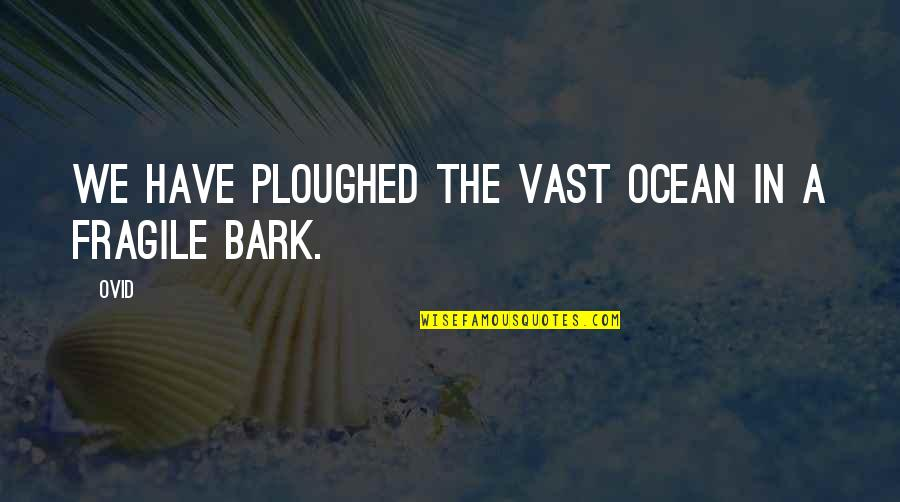 Ships And The Sea Quotes By Ovid: We have ploughed the vast ocean in a