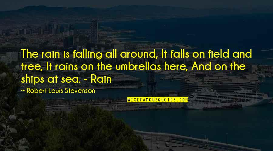 Ships And The Sea Quotes By Robert Louis Stevenson: The rain is falling all around, It falls