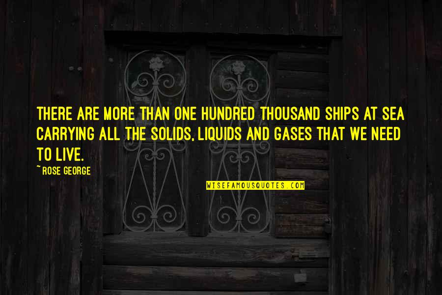 Ships And The Sea Quotes By Rose George: There are more than one hundred thousand ships