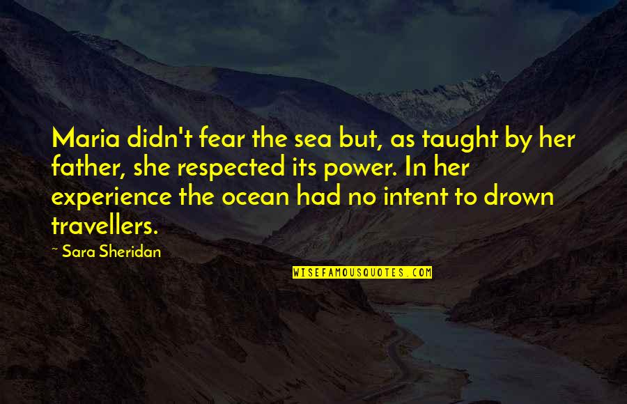 Ships And The Sea Quotes By Sara Sheridan: Maria didn't fear the sea but, as taught