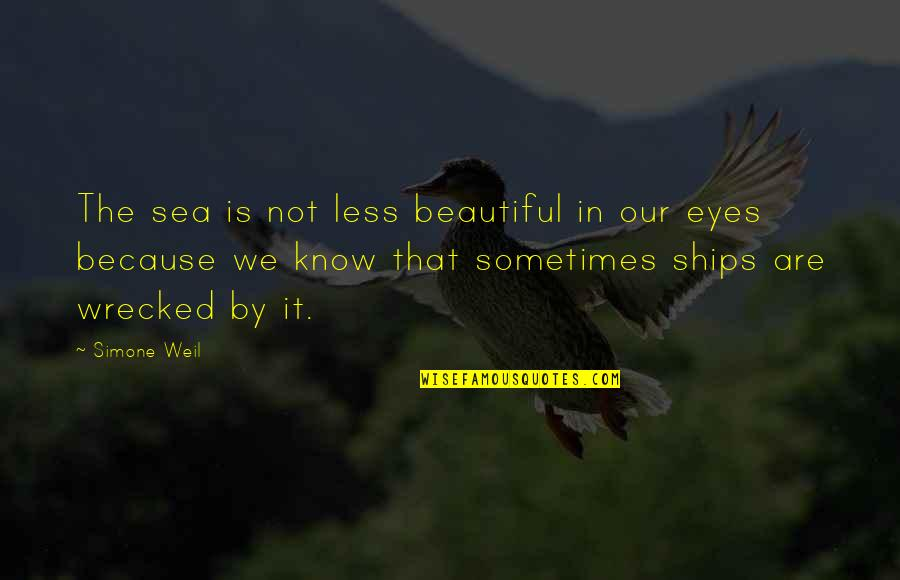 Ships And The Sea Quotes By Simone Weil: The sea is not less beautiful in our