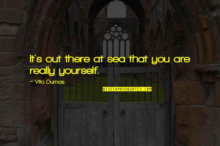 Ships And The Sea Quotes By Vito Dumas: It's out there at sea that you are