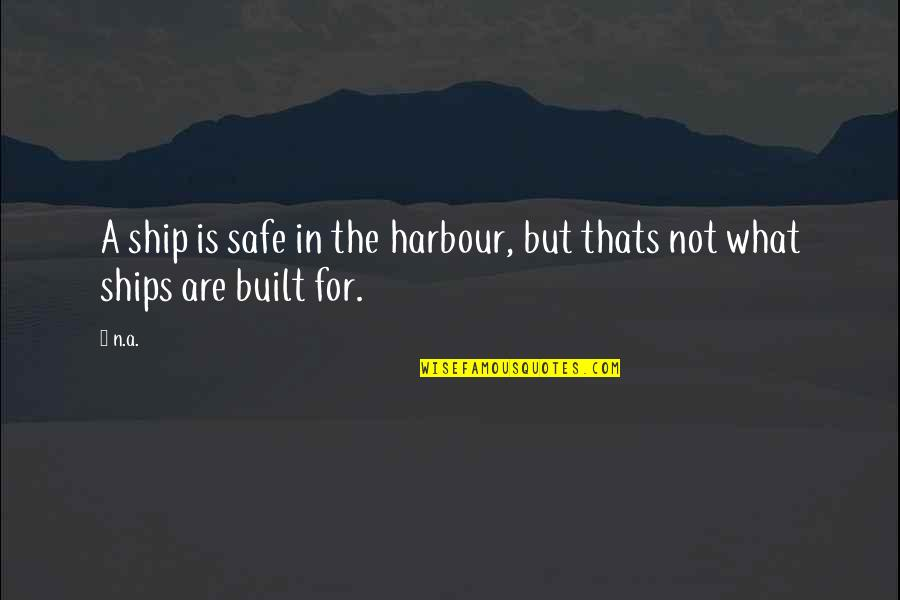 Ships In Harbour Quotes By N.a.: A ship is safe in the harbour, but