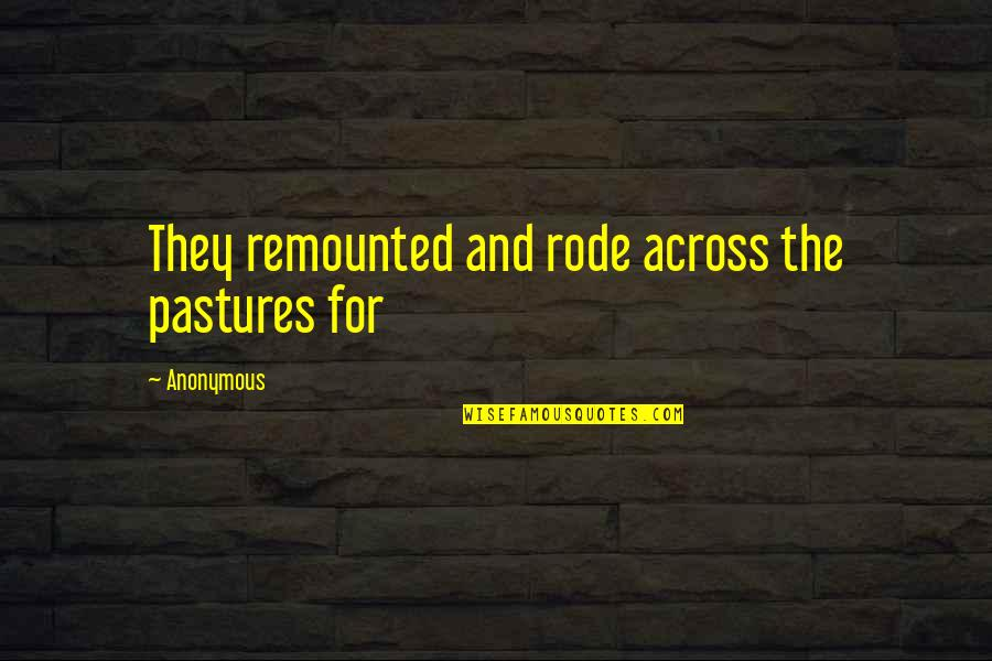Shipshape Quotes By Anonymous: They remounted and rode across the pastures for