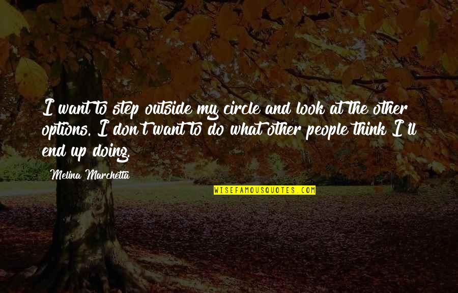 Shipshape Quotes By Melina Marchetta: I want to step outside my circle and