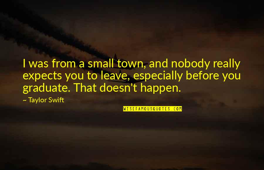 Shipyard Quotes By Taylor Swift: I was from a small town, and nobody