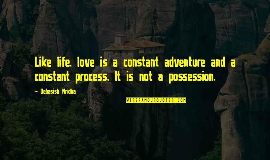 Shira Erlichman Quotes By Debasish Mridha: Like life, love is a constant adventure and